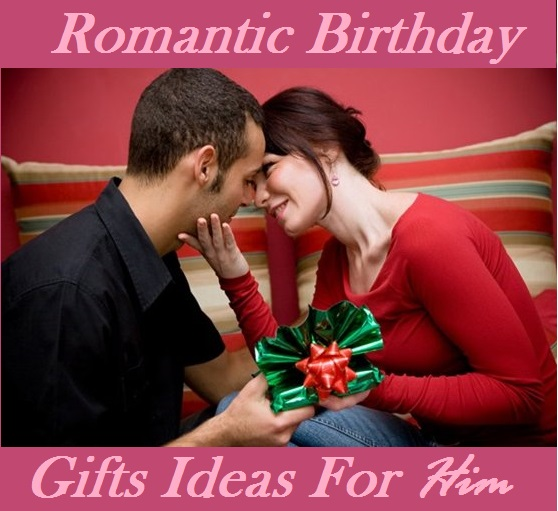 Romantic birthday gift ideas for him