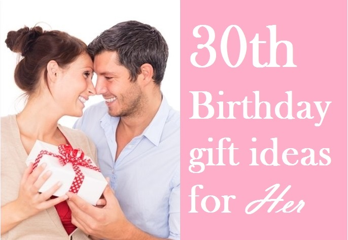 Special 30th Birthday Gift Ideas For Her That You Must Read Inspire