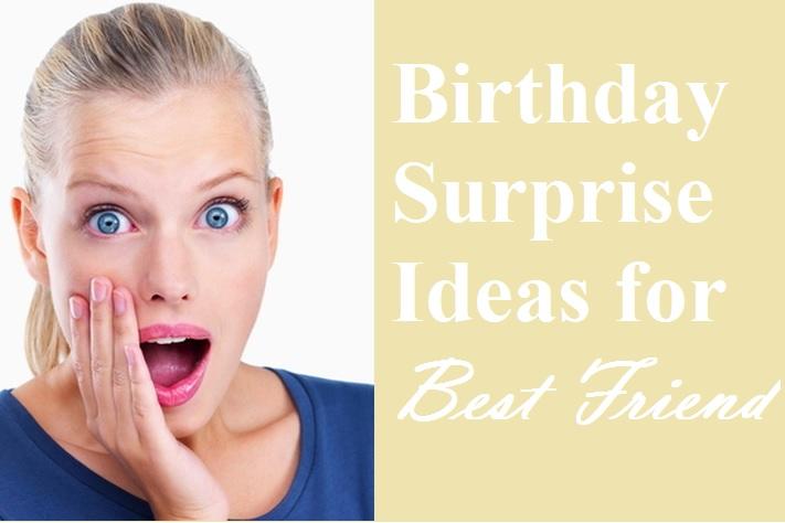 Birthday surprises for best friend