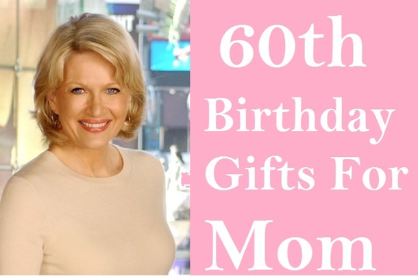60th birthday gifts for your mom