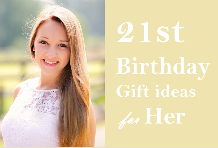 Best 21st Birthday Gift Ideas For Her Girls In 2018