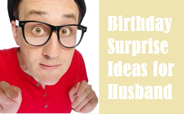 29 Most Unique Birthday Surprises For Husband Birthday Inspire