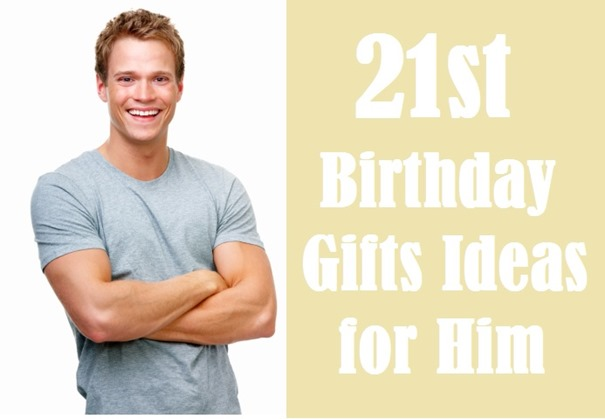 21st birthday gifts ideas for him