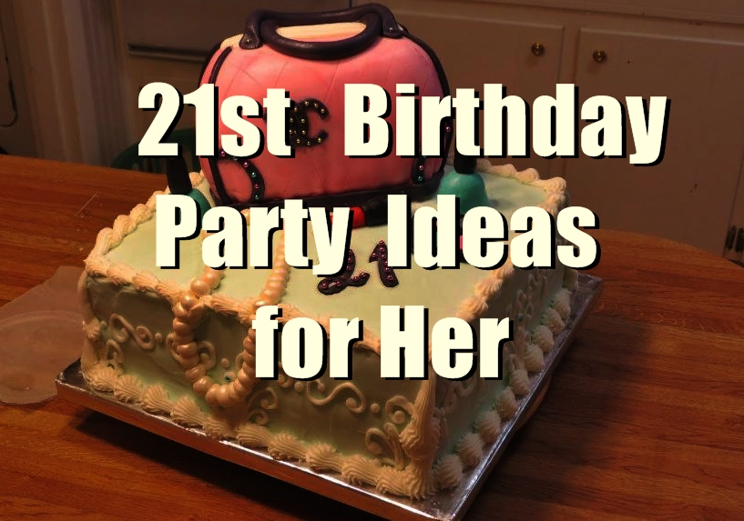 21st birthday party ideas for her