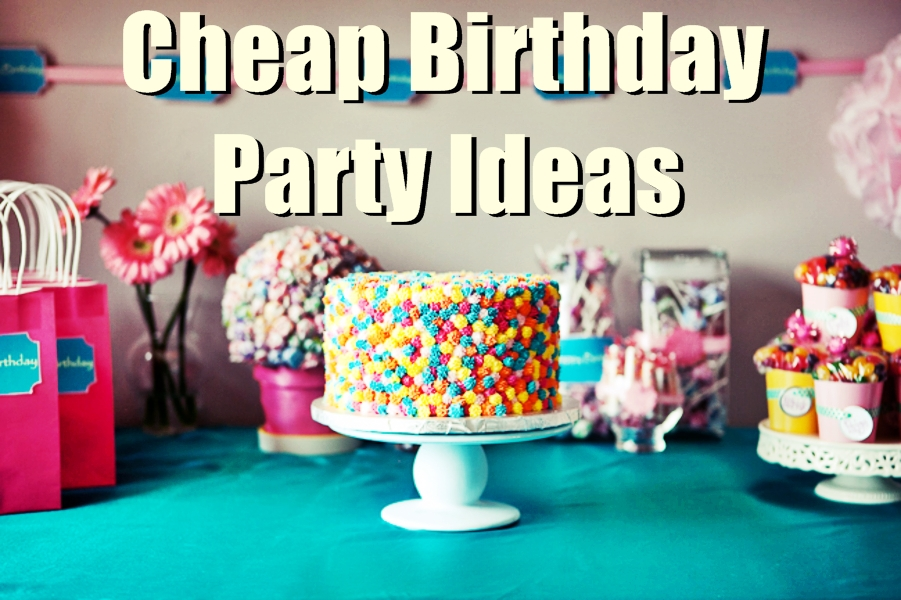 cheap inexpensive birthday party ideas for low budgets