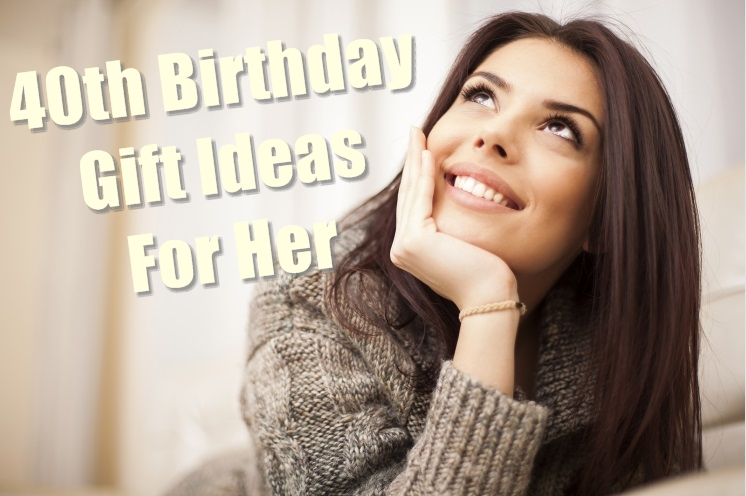 40th Birthday Gift Ideas For Her