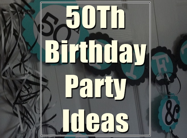 50th birthday party ideas you must have in your plans birthday