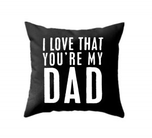 If You Are Out Of Ideas And Minds About What Need To Gift Your Dad On His Birthday Can Stick This Cushion Which Has An Emotional Message Written