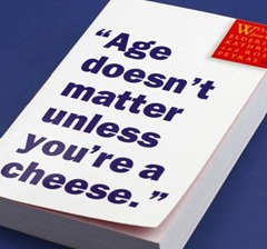 Age Doesn't Matter Unless You're A Cheese