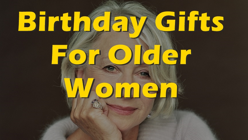 23 Best Birthday Gifts For Older Women