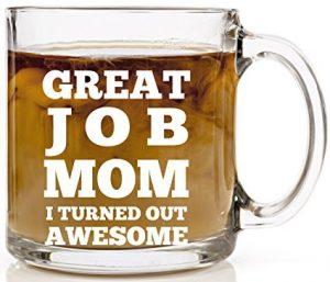 Great Job Mom, I Turned Out Awesome Coffee Mug