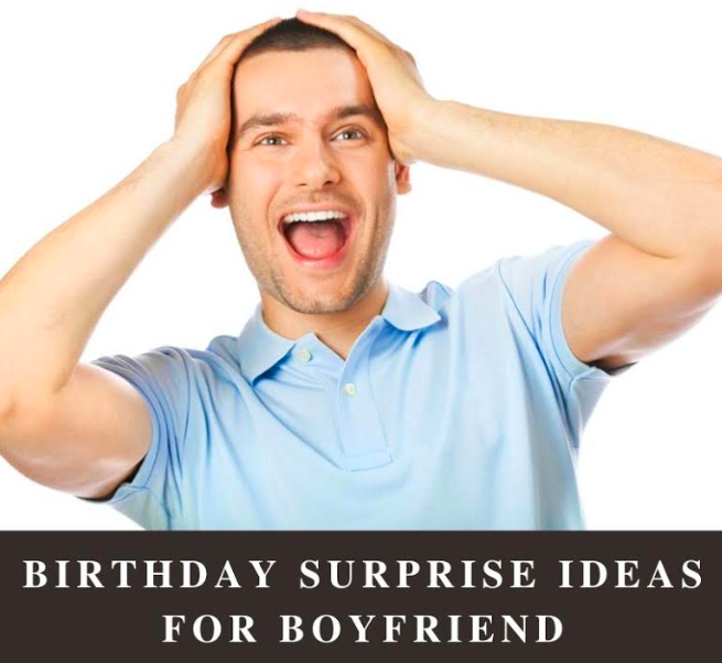 Birthday surprise ideas for boyfriend