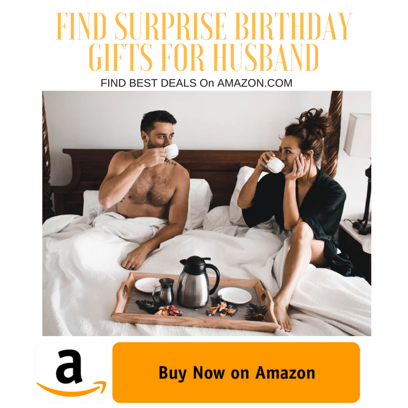 29 Most Unique Birthday Surprises For Husband