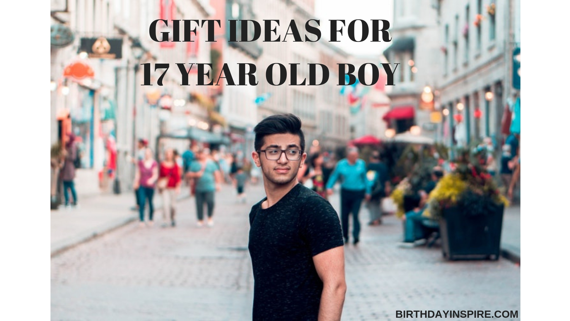 BIRTHDAY GIFT IDEAS FOR 17 YEAR OLD