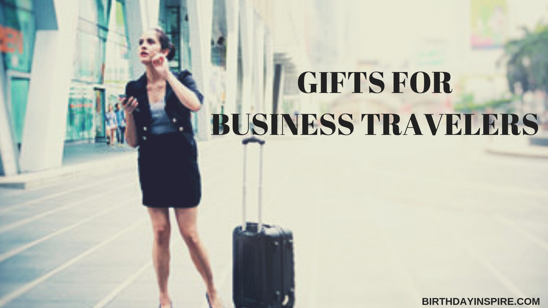 GIFTS FOR BUSINESS TRAVELERS