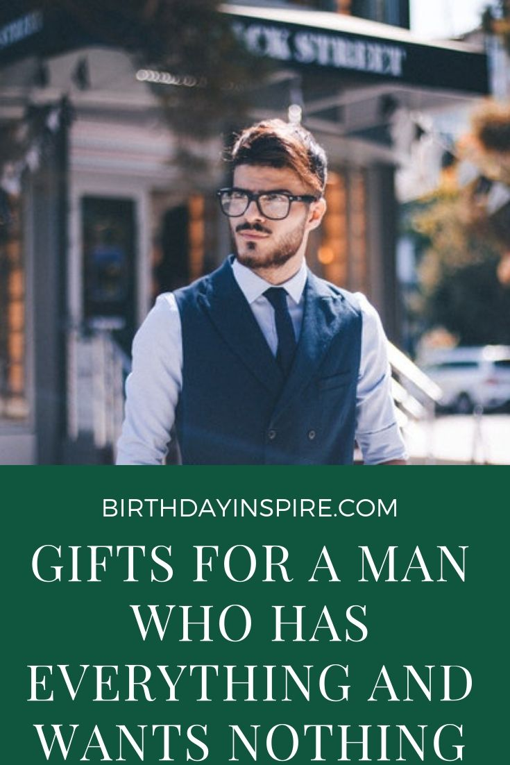 gifts for a man who has everything and wants nothing