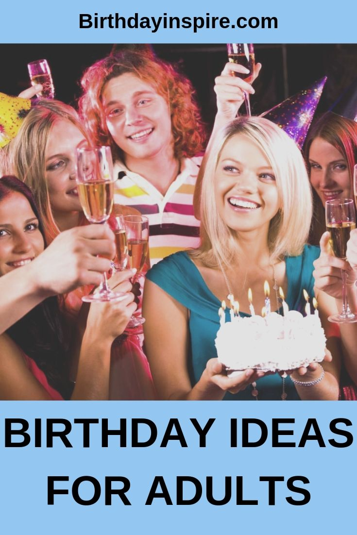 BIRTHDAY IDEAS FOR ADULTS
