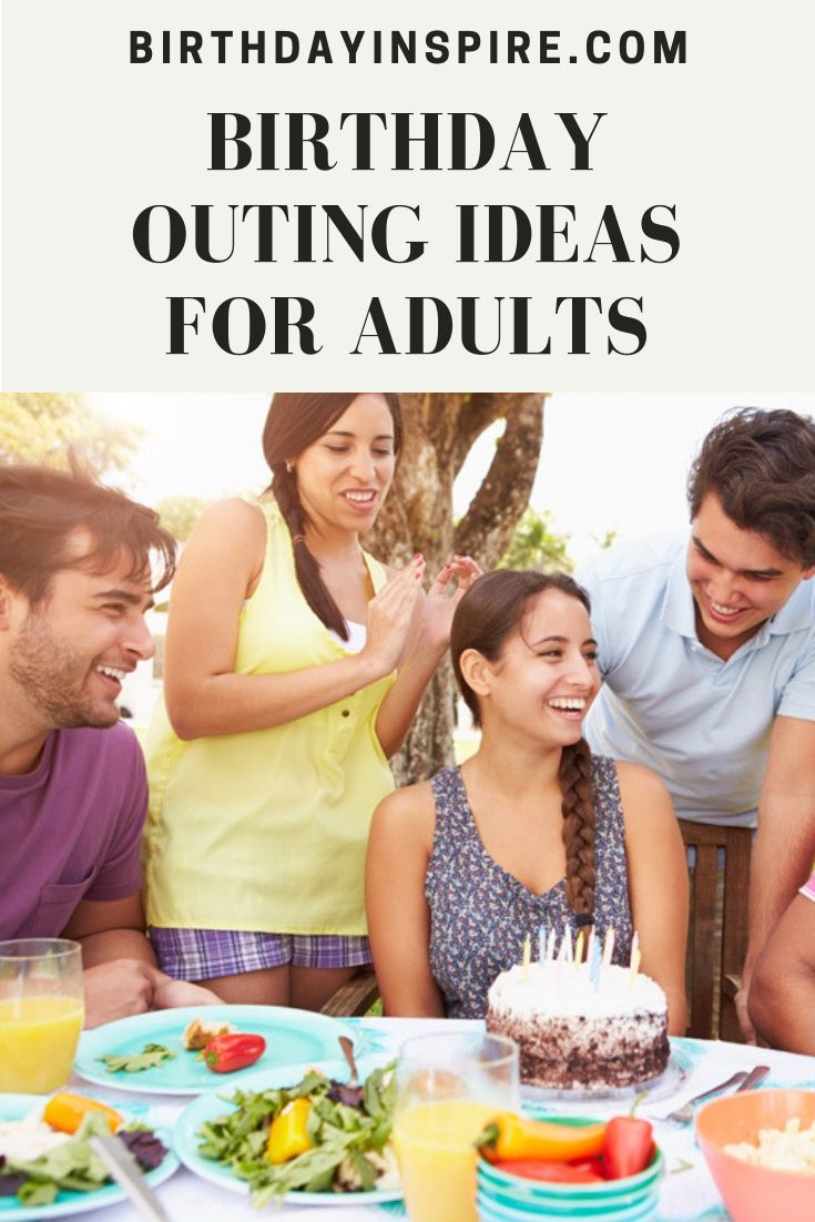 Birthday Outing Ideas For Adults