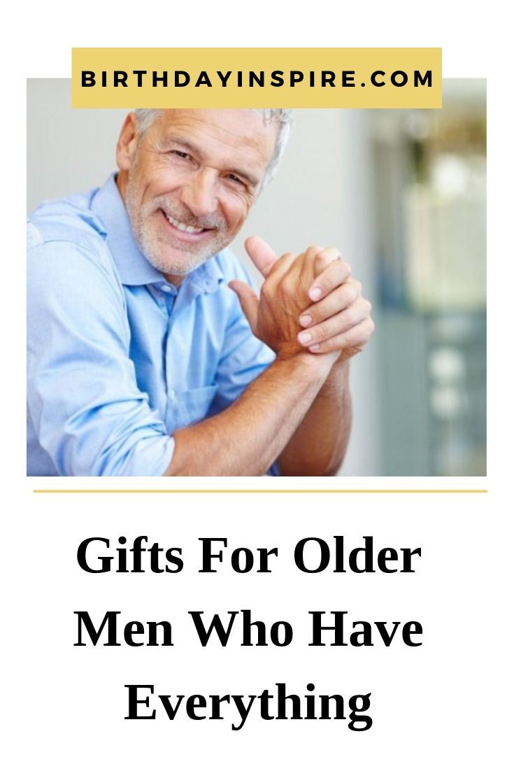 Gifts For Older Men Who Have Everything