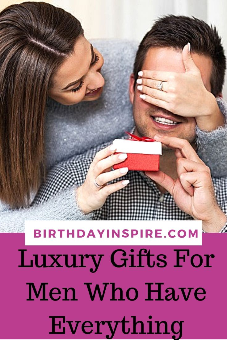 Luxury Gifts For Men Who Have Everything